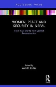 Women, Peace and Security in Nepal : From Civil War to Post-Conflict Reconstruction, Hardback Book