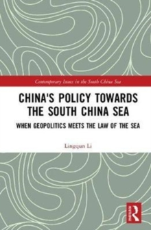 China's Policy towards the South China Sea : When Geopolitics Meets the Law of the Sea, Hardback Book