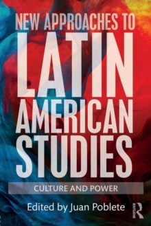 New Approaches to Latin American Studies : Culture and Power, Paperback Book