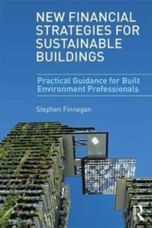 New Financial Strategies for Sustainable Buildings : Practical Guidance for Built Environment Professionals, Paperback Book