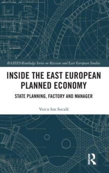 Inside the East European Planned Economy : State Planning, Factory and Manager, Hardback Book
