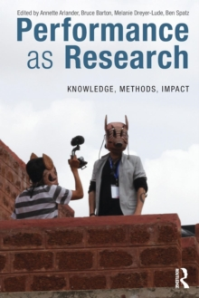 Performance as Research : Knowledge, methods, impact, Paperback Book