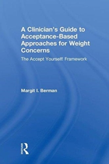 A Clinician's Guide to Acceptance-Based Approaches for Weight Concerns : The Accept Yourself! Framework, Hardback Book
