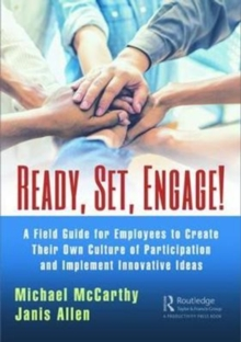 Ready? Set? Engage! : A Field Guide for Employees to Create Their Own Culture of Participation and Implement Innovative Ideas, Paperback Book