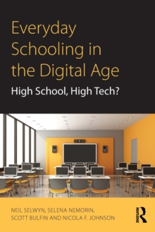 Everyday Schooling in the Digital Age : High School, High Tech?, Paperback Book