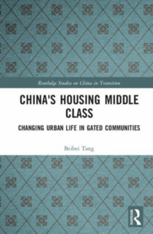 China's Housing Middle Class : Changing Urban Life in Gated Communities, Hardback Book