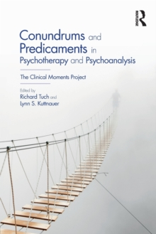 Conundrums and Predicaments in Psychotherapy and Psychoanalysis : The Clinical Moments Project, Paperback Book