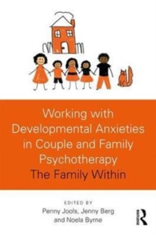Working with Developmental Anxieties in Couple and Family Psychotherapy : The Family Within, Paperback Book