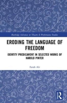 Eroding the Language of Freedom : Identity Predicament in Selected Works of Harold Pinter, Hardback Book