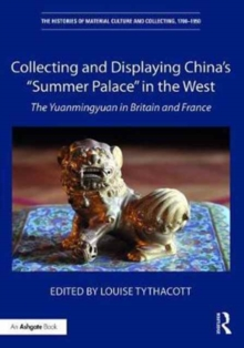 "Collecting and Displaying China's ""Summer Palace"" in the West : The Yuanmingyuan in Britain and France, Hardback Book"