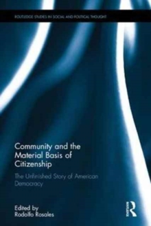 Community as the Material Basis of Citizenship : The Unfinished Story of American Democracy, Hardback Book