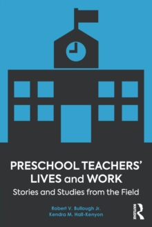 Preschool Teachers' Lives and Work : Stories and Studies from the Field, Paperback Book
