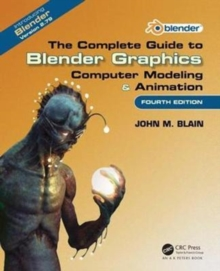 The Complete Guide to Blender Graphics : Computer Modeling & Animation, Fourth Edition, Paperback Book