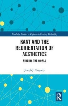 Kant and the Reorientation of Aesthetics, Hardback Book
