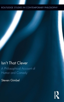 Isn't that Clever : A Philosophical Account of Humor and Comedy, Hardback Book