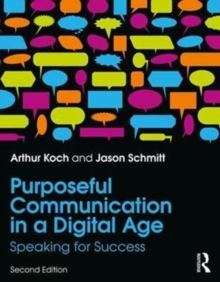Purposeful Communication in a Digital Age : Speaking for Success, Paperback Book