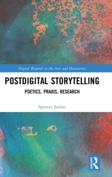 Postdigital Storytelling : Poetics, Praxis, Research, Hardback Book