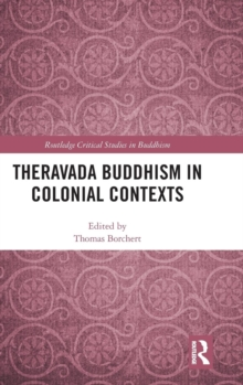 Theravada Buddhism in Colonial Contexts, Hardback Book