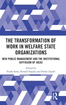 The Transformation of Work in Welfare State Organizations : New Public Management and the Institutional Diffusion of Ideas, Hardback Book