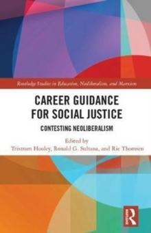 Career Guidance for Social Justice : Contesting Neoliberalism, Hardback Book