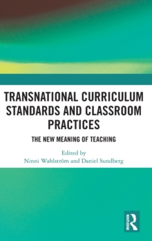Transnational Curriculum Standards and Classroom Practices : The New Meaning of Teaching, Hardback Book