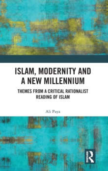 Islam, Modernity and a New Millennium : Themes from a Critical Rationalist Reading of Islam, Hardback Book