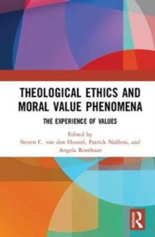 Theological Ethics and Moral Value Phenomena : The Experience of Values, Hardback Book