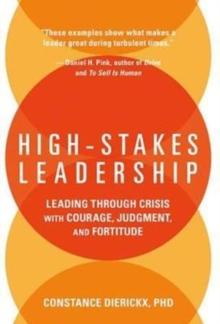 High-Stakes Leadership : Leading Through Crisis with Courage, Judgment, and Fortitude, Hardback Book