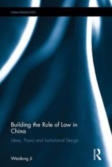 Building the Rule of Law in China : Ideas, Praxis and Institutional Design, Hardback Book