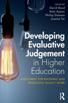 Developing Evaluative Judgement in Higher Education : Assessment for Knowing and Producing Quality Work, Paperback Book