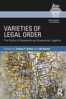 Varieties of Legal Order : The Politics of Adversarial and Bureaucratic Legalism, Paperback Book