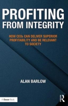 Profiting from Integrity : How CEOs can deliver superior profitability and be relevant to society, Hardback Book