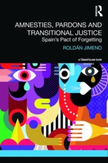 Amnesties, Pardons and Transitional Justice : Spain's Pact of Forgetting, Hardback Book
