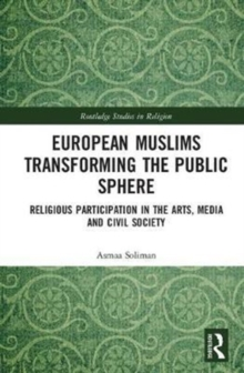 European Muslims Transforming the Public Sphere : Religious Participation in the Arts, Media and Civil Society, Hardback Book