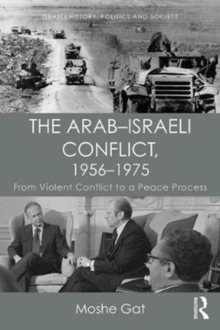 The Arab-Israeli Conflict, 1956-1975 : From Violent Conflict to a Peace Process, Paperback Book