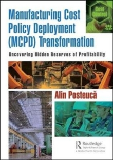 Manufacturing Cost Policy Deployment (MCPD) Transformation : Uncovering Hidden Reserves of Profitability, Hardback Book