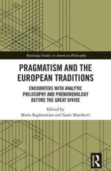 Pragmatism and the European Traditions : Encounters with Analytic Philosophy and Phenomenology before the Great Divide, Hardback Book