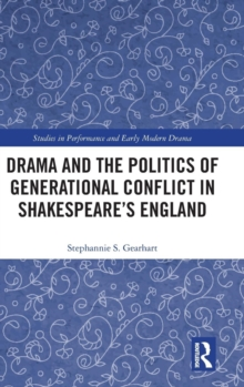 Drama and the Politics of Generational Conflict in Shakespeare's England, Hardback Book