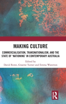 Making Culture : Commercialisation, Transnationalism, and the State of `Nationing' in Contemporary Australia, Hardback Book