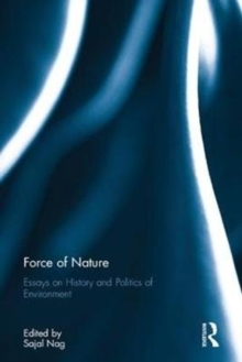 Force of Nature : Essays on History and Politics of Environment, Hardback Book