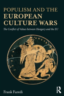 Populism and the European Culture Wars : The Conflict of Values Between Hungary and the EU, Paperback Book