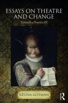 Essays on Theatre and Change : Towards a Poetics Of, Paperback Book