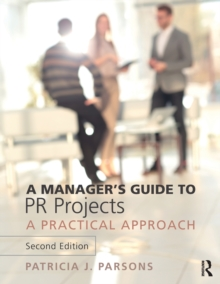 A Manager's Guide to PR Projects : A Practical Approach, Paperback Book