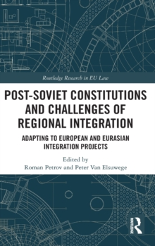 Post-Soviet Constitutions and Challenges of Regional Integration : Adapting to European and Eurasian integration projects, Hardback Book