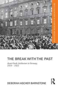 The Break with the Past : Avant-Garde Architecture in Germany, 1910 - 1925, Hardback Book