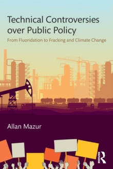 Technical Controversies over Public Policy : From Fluoridation to Fracking and Climate Change, Paperback Book