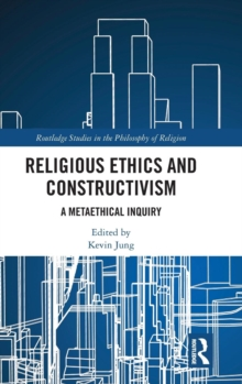 Religious Ethics and Constructivism : A Metaethical Inquiry, Hardback Book