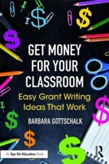 Get Money for Your Classroom : Easy Grant Writing Ideas That Work, Paperback Book
