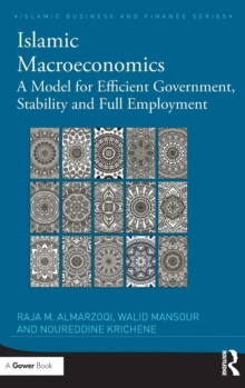 Islamic Macroeconomics : A Model for Efficient Government, Stability and Full Employment, Hardback Book