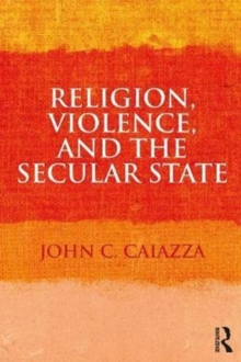 Religion, Violence, and the Secular State, Paperback Book